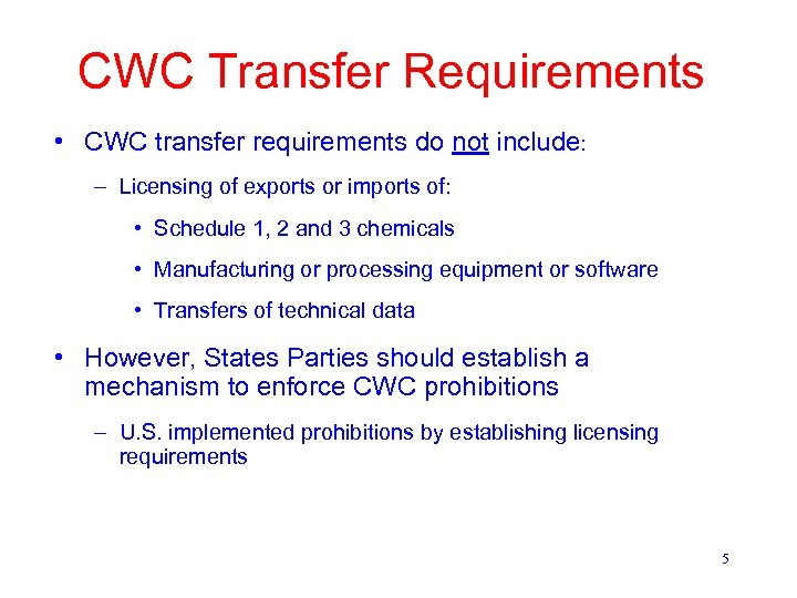 CWC Transfer Requirements • CWC transfer requirements do not include: – Licensing of exports