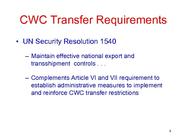 CWC Transfer Requirements • UN Security Resolution 1540 – Maintain effective national export and