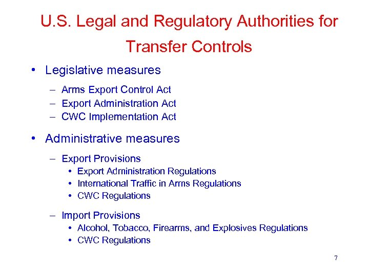U. S. Legal and Regulatory Authorities for Transfer Controls • Legislative measures – Arms
