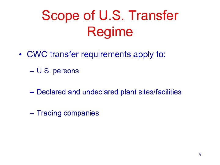 Scope of U. S. Transfer Regime • CWC transfer requirements apply to: – U.