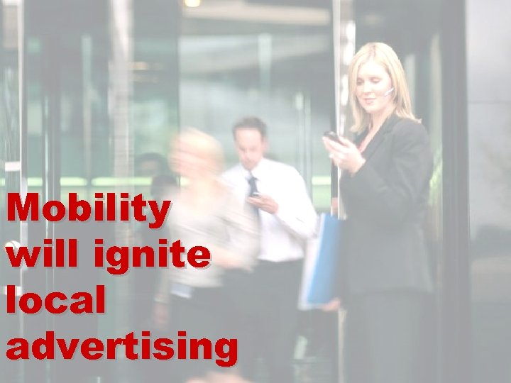Mobility will ignite local advertising