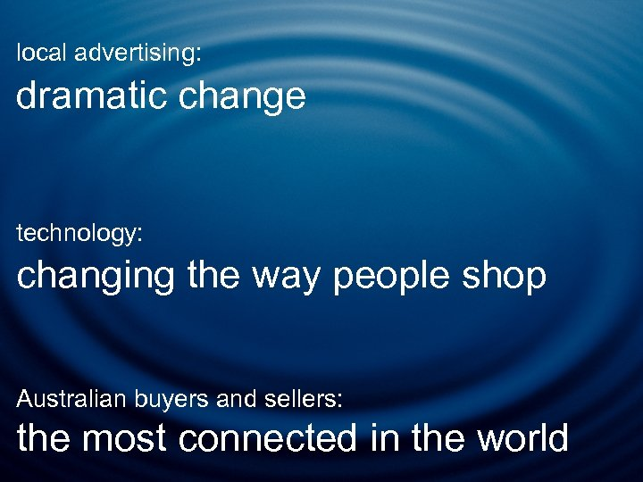 local advertising: dramatic change technology: changing the way people shop Australian buyers and sellers: