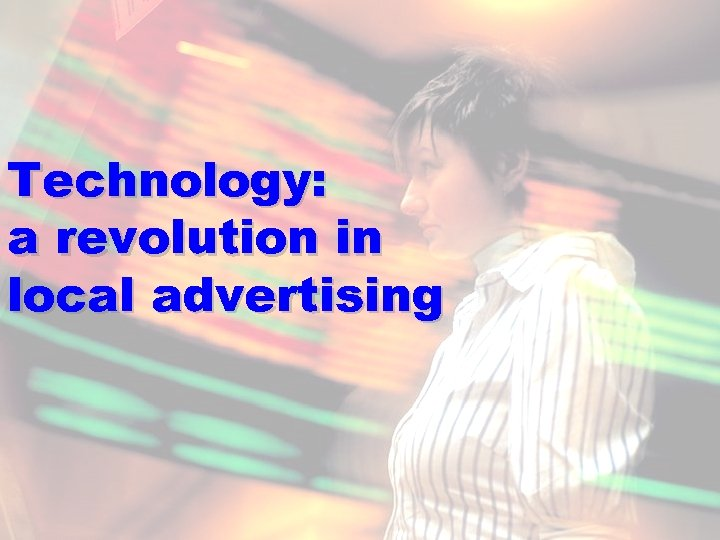 Technology: a revolution in local advertising