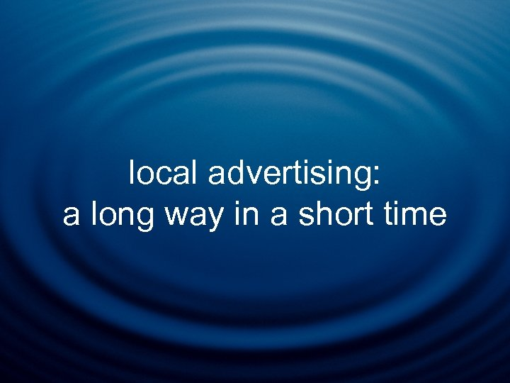 local advertising: a long way in a short time
