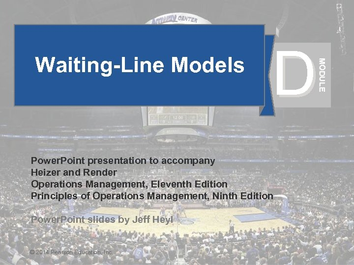 D MODULE Waiting-Line Models Power. Point presentation to accompany Heizer and Render Operations Management,