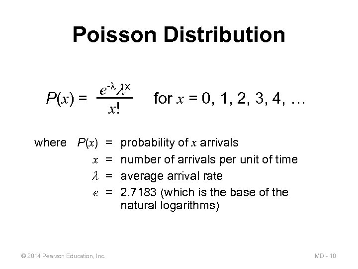 Poisson Distribution e- x P(x) = x! for x = 0, 1, 2, 3,