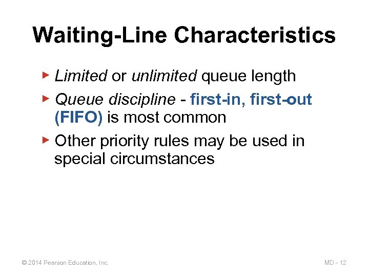 Waiting-Line Characteristics ▶ Limited or unlimited queue length ▶ Queue discipline - first-in, first-out