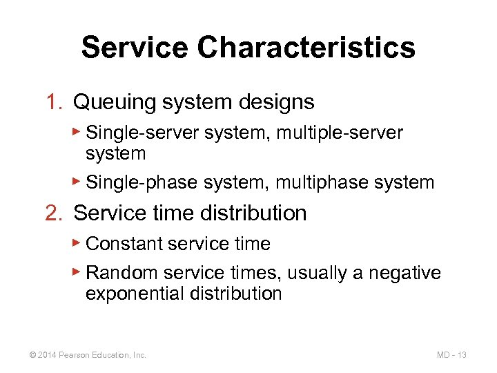 Service Characteristics 1. Queuing system designs ▶ Single-server system, multiple-server system ▶ Single-phase system,