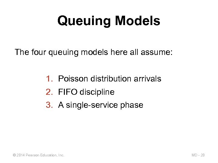 Queuing Models The four queuing models here all assume: 1. Poisson distribution arrivals 2.