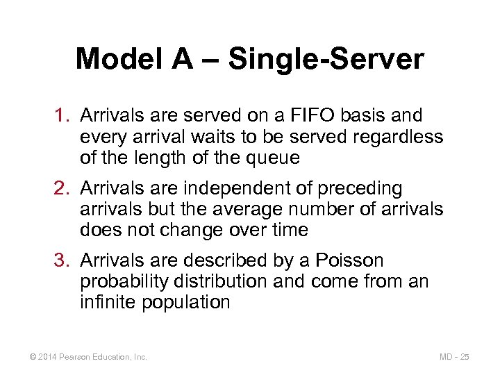 Model A – Single-Server 1. Arrivals are served on a FIFO basis and every
