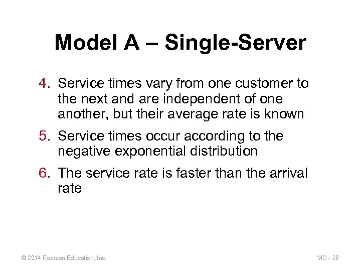 Model A – Single-Server 4. Service times vary from one customer to the next