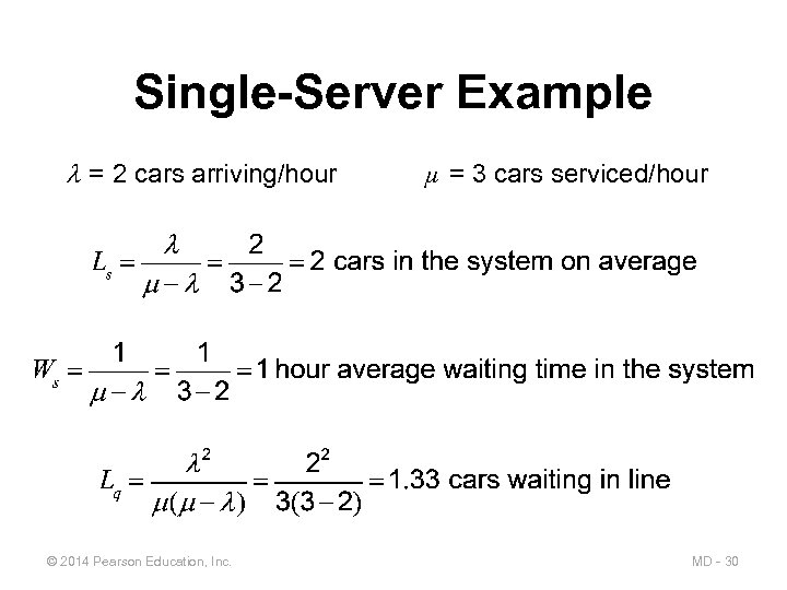 Single-Server Example = 2 cars arriving/hour © 2014 Pearson Education, Inc. µ = 3