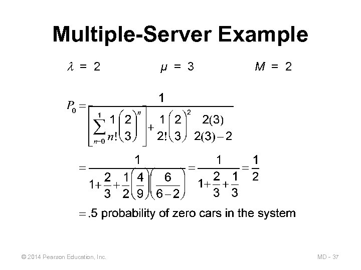 Multiple-Server Example = 2 © 2014 Pearson Education, Inc. µ = 3 M =