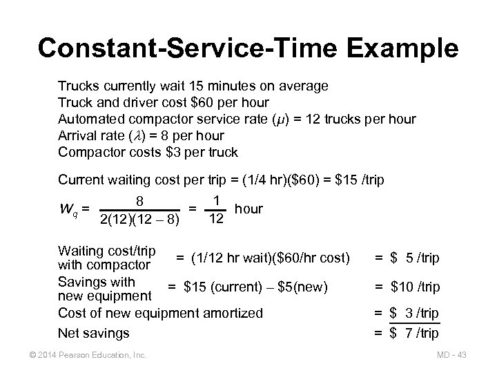 Constant-Service-Time Example Trucks currently wait 15 minutes on average Truck and driver cost $60