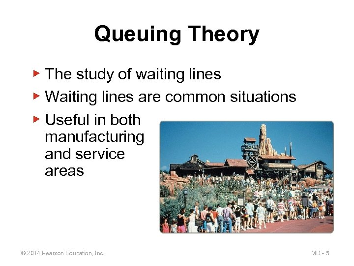 Queuing Theory ▶ The study of waiting lines ▶ Waiting lines are common situations