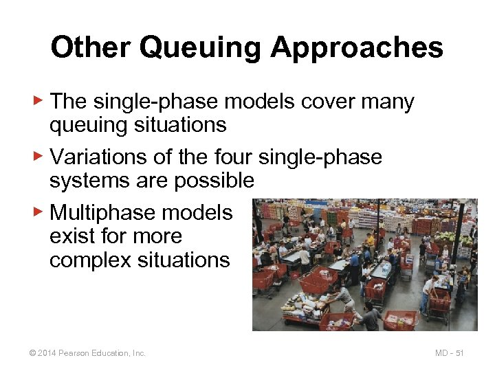 Other Queuing Approaches ▶ The single-phase models cover many queuing situations ▶ Variations of