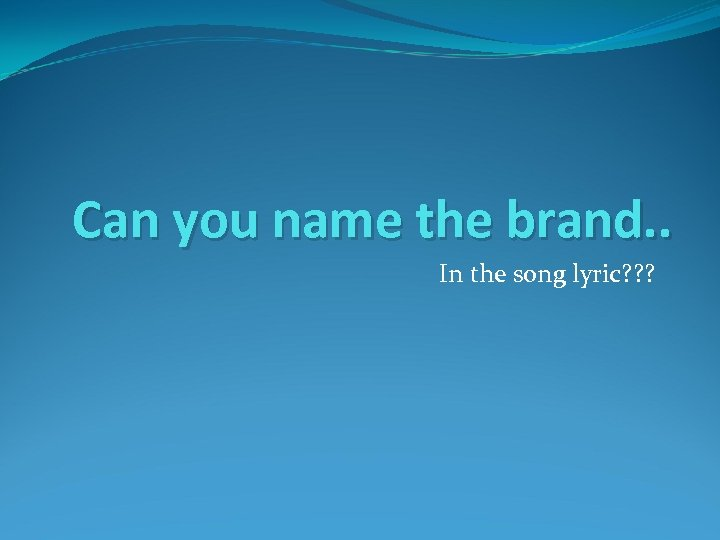 Can you name the brand. . In the song lyric? ? ?