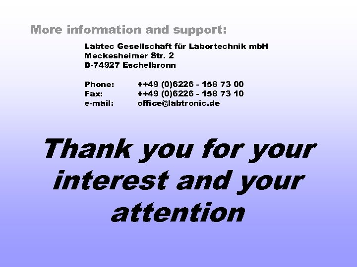 More information and support: Labtec Gesellschaft für Labortechnik mb. H Meckesheimer Str. 2 D-74927
