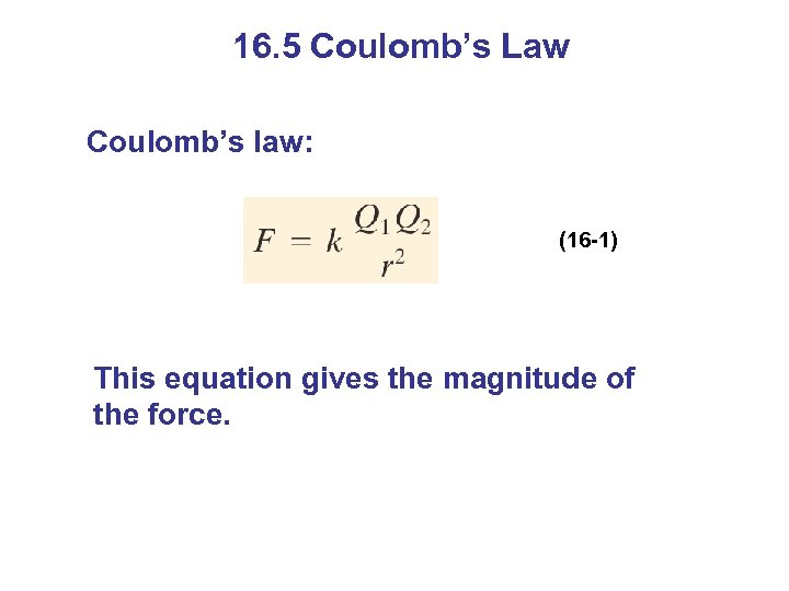 16. 5 Coulomb's Law Coulomb's law: (16 -1) This equation gives the magnitude of