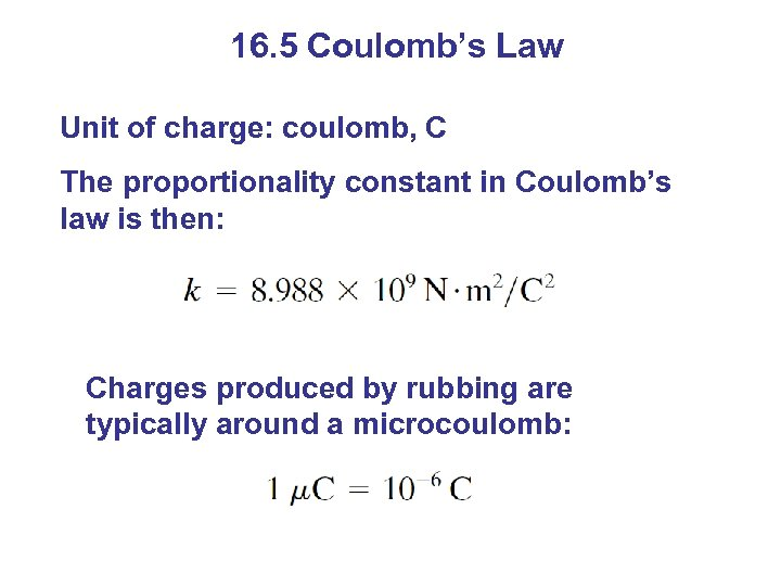 16. 5 Coulomb's Law Unit of charge: coulomb, C The proportionality constant in Coulomb's