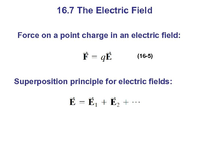16. 7 The Electric Field Force on a point charge in an electric field: