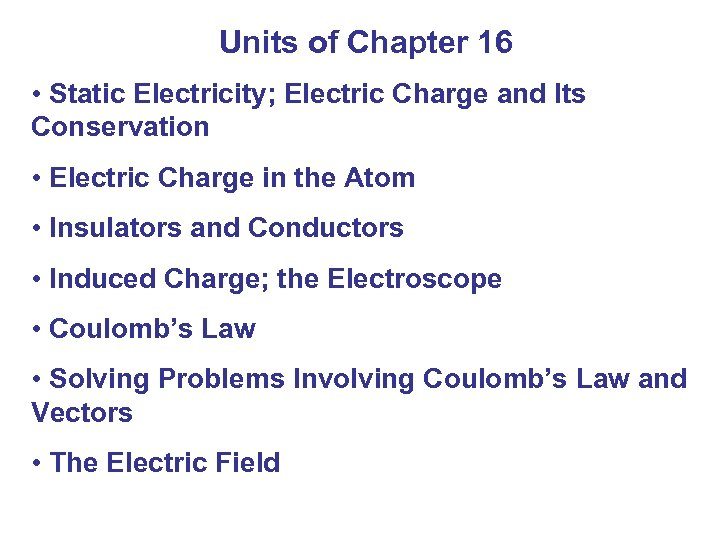 Units of Chapter 16 • Static Electricity; Electric Charge and Its Conservation • Electric