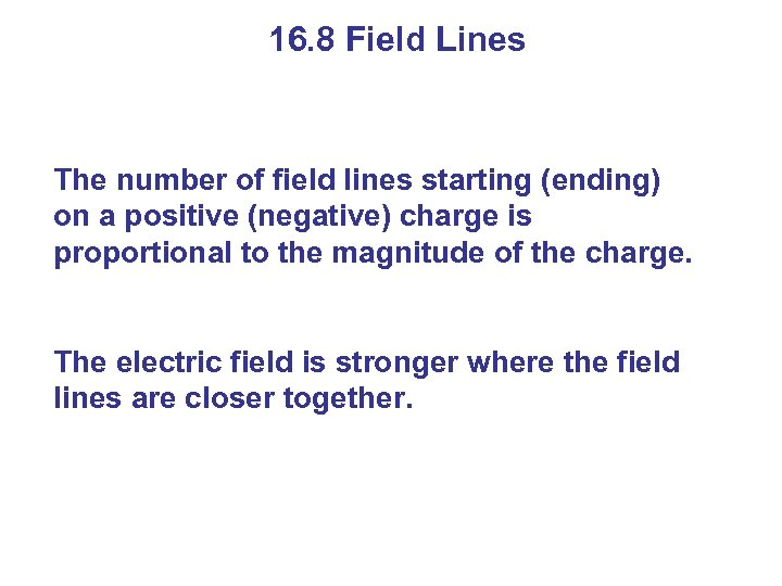 16. 8 Field Lines The number of field lines starting (ending) on a positive