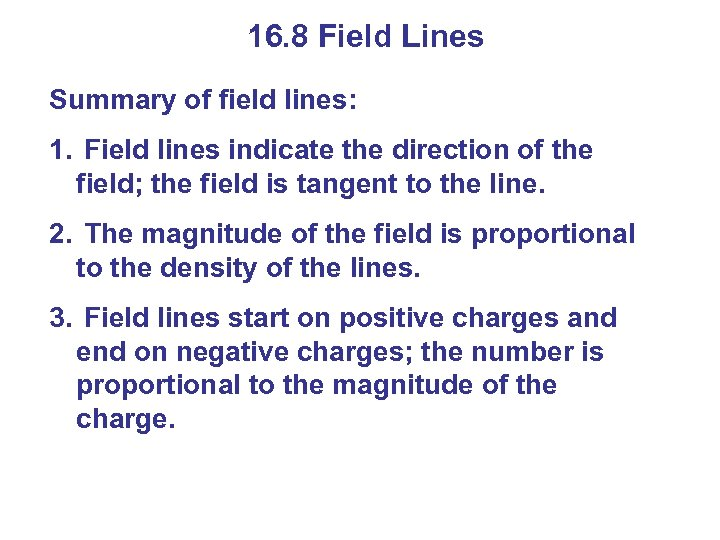 16. 8 Field Lines Summary of field lines: 1. Field lines indicate the direction