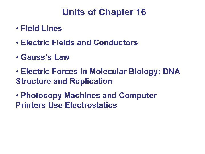 Units of Chapter 16 • Field Lines • Electric Fields and Conductors • Gauss's