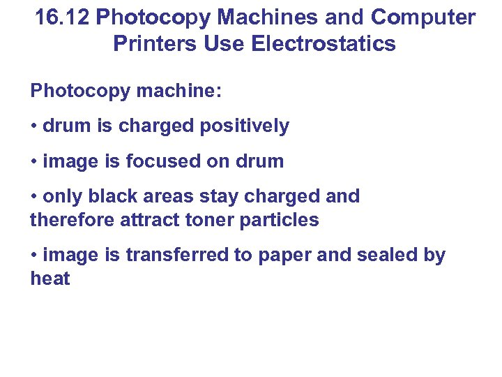 16. 12 Photocopy Machines and Computer Printers Use Electrostatics Photocopy machine: • drum is