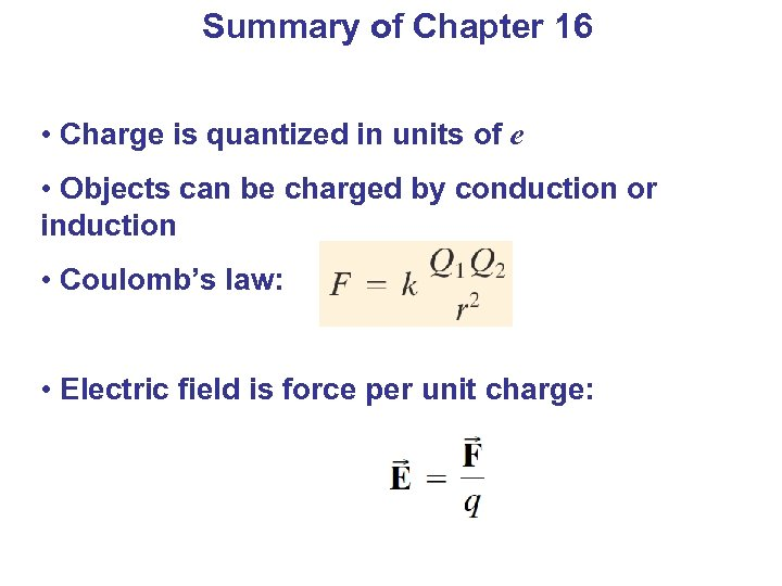 Summary of Chapter 16 • Charge is quantized in units of e • Objects