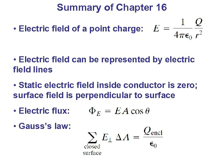 Summary of Chapter 16 • Electric field of a point charge: • Electric field