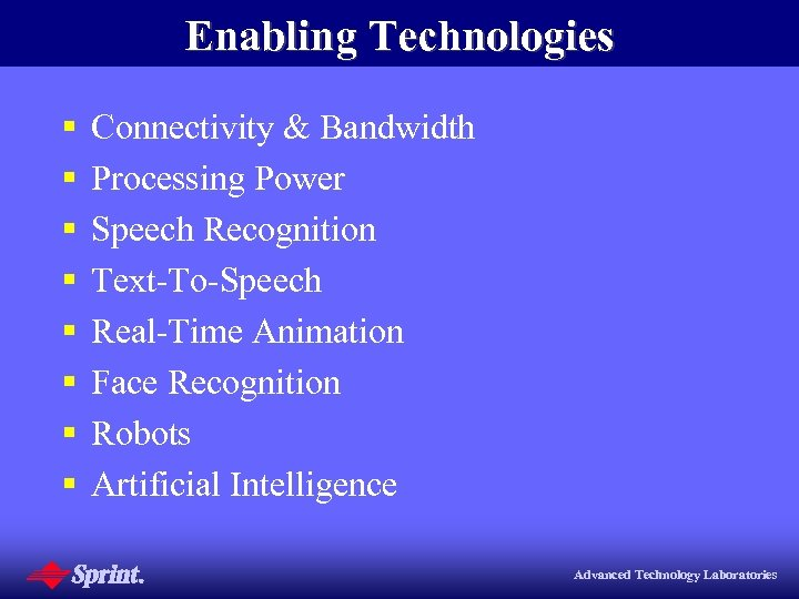 Enabling Technologies § § § § Connectivity & Bandwidth Processing Power Speech Recognition Text-To-Speech