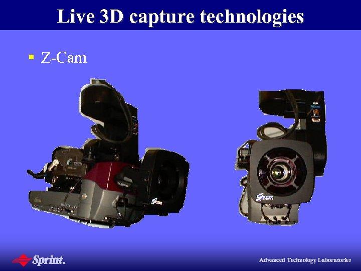 Live 3 D capture technologies § Z-Cam Advanced Technology Laboratories