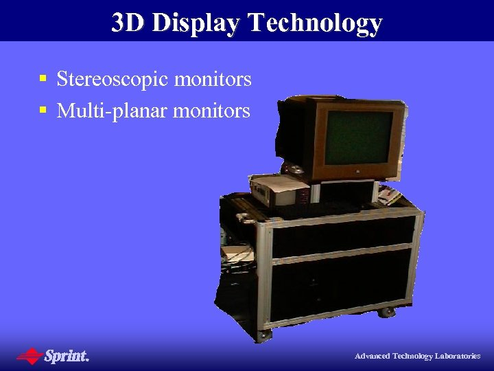 3 D Display Technology § Stereoscopic monitors § Multi-planar monitors Advanced Technology Laboratories