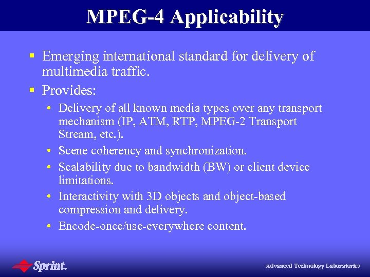 MPEG-4 Applicability § Emerging international standard for delivery of multimedia traffic. § Provides: •
