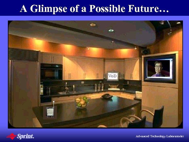 A Glimpse of a Possible Future… Vo. D Advanced Technology Laboratories