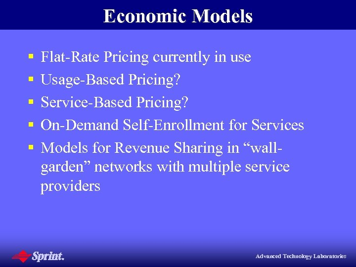 Economic Models § § § Flat-Rate Pricing currently in use Usage-Based Pricing? Service-Based Pricing?