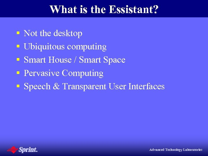 What is the Essistant? § § § Not the desktop Ubiquitous computing Smart House