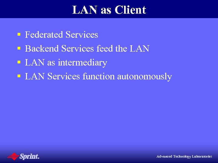 LAN as Client § § Federated Services Backend Services feed the LAN as intermediary