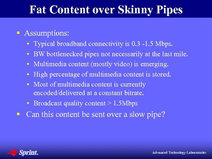 Fat Content over Skinny Pipes § Assumptions: • • • Typical broadband connectivity is