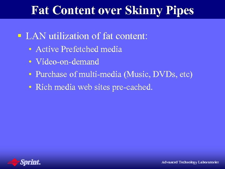 Fat Content over Skinny Pipes § LAN utilization of fat content: • • Active