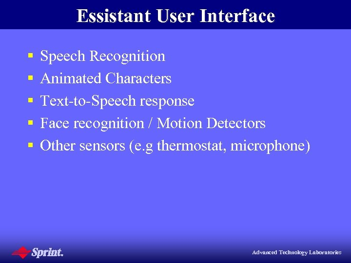 Essistant User Interface § § § Speech Recognition Animated Characters Text-to-Speech response Face recognition