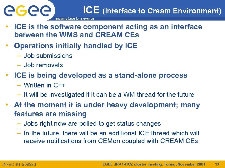 ICE (Interface to Cream Environment) Enabling Grids for E-scienc. E • ICE is the