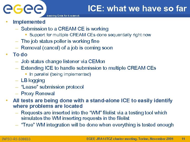 ICE: what we have so far Enabling Grids for E-scienc. E • Implemented –