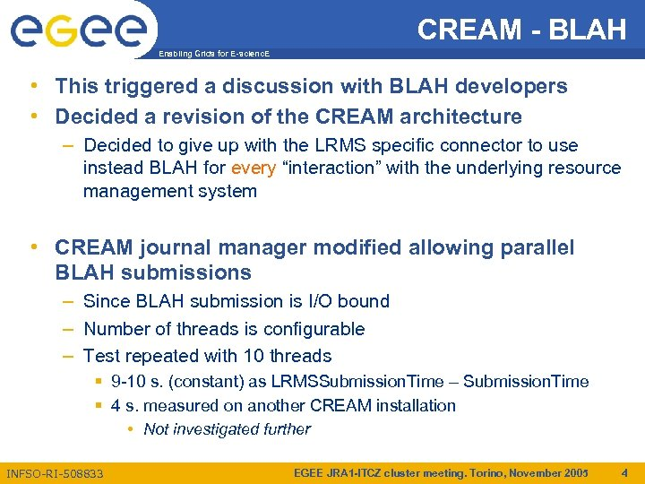 CREAM - BLAH Enabling Grids for E-scienc. E • This triggered a discussion with