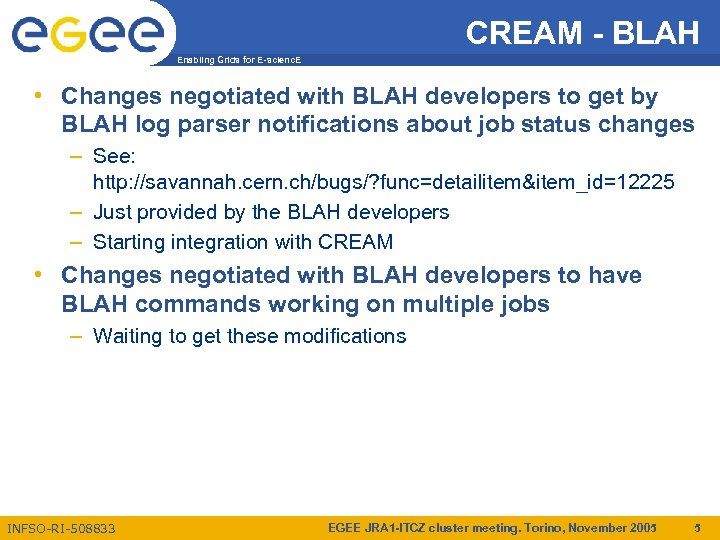 CREAM - BLAH Enabling Grids for E-scienc. E • Changes negotiated with BLAH developers