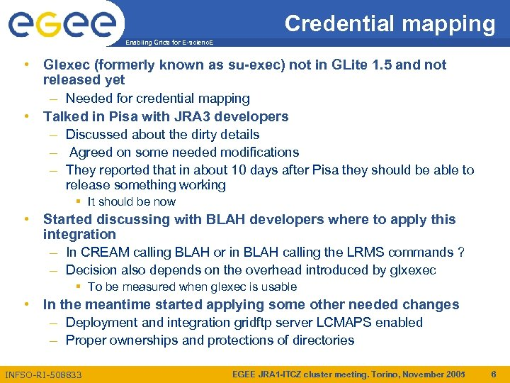 Credential mapping Enabling Grids for E-scienc. E • Glexec (formerly known as su-exec) not