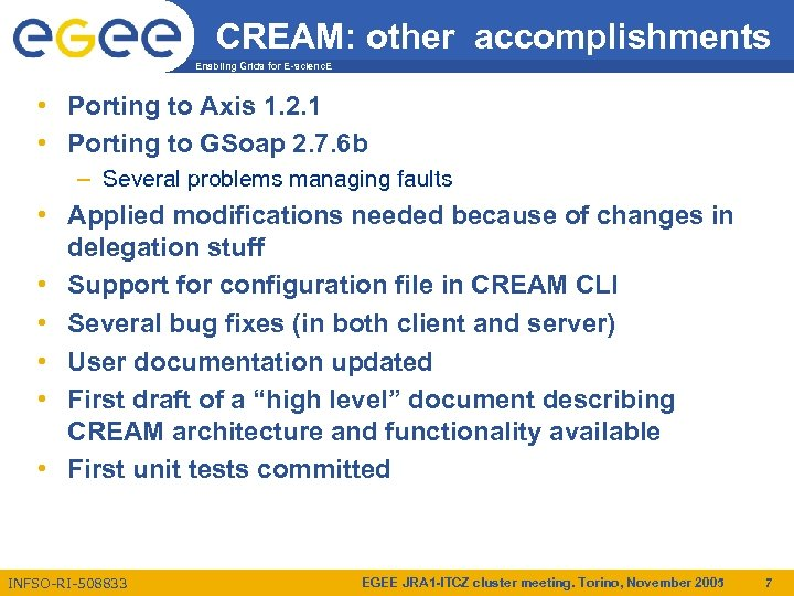 CREAM: other accomplishments Enabling Grids for E-scienc. E • Porting to Axis 1. 2.
