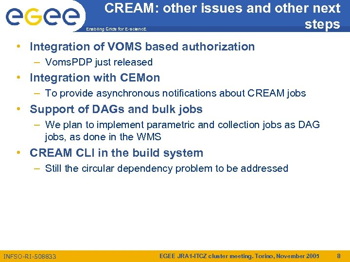 CREAM: other issues and other next steps Enabling Grids for E-scienc. E • Integration